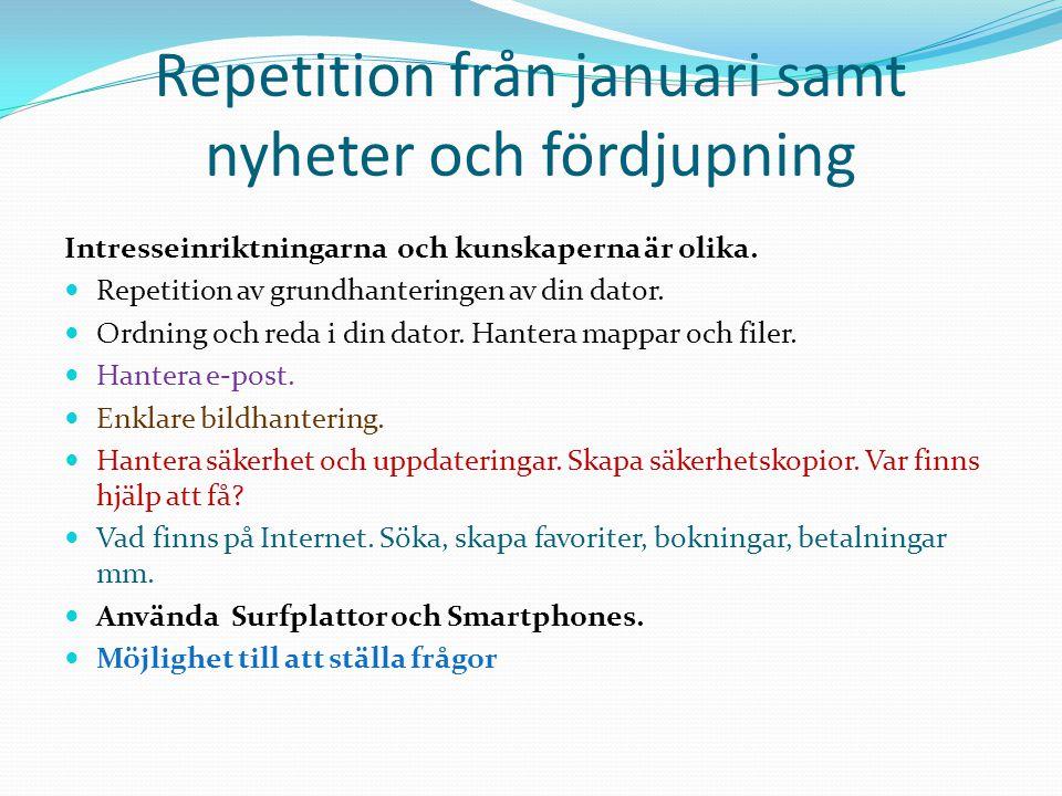 Repetition från januari samt nyheter och fördjupning Intresseinriktningarna och kunskaperna är olika.  Repetition av grundhanteringen av din dator. 