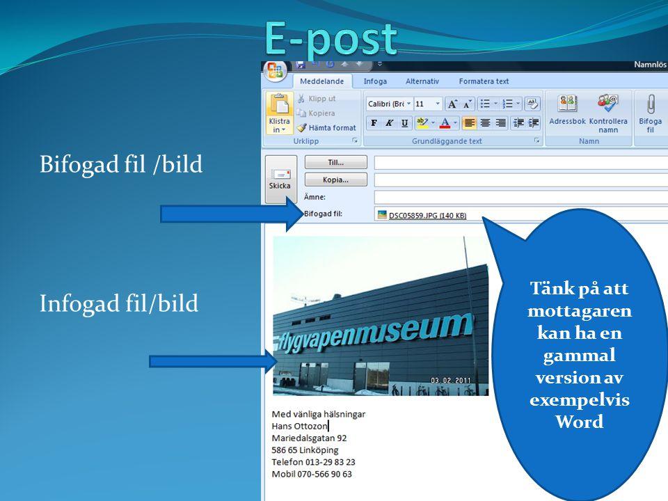 Bifogad fil /bild Infogad fil/bild Tänk på att mottagaren kan ha en gammal version av exempelvis Word