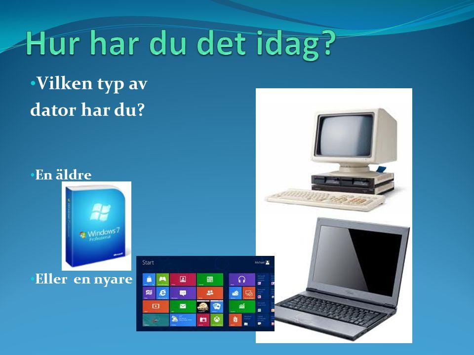 • Vilken typ av dator har du? • En äldre • Eller en nyare