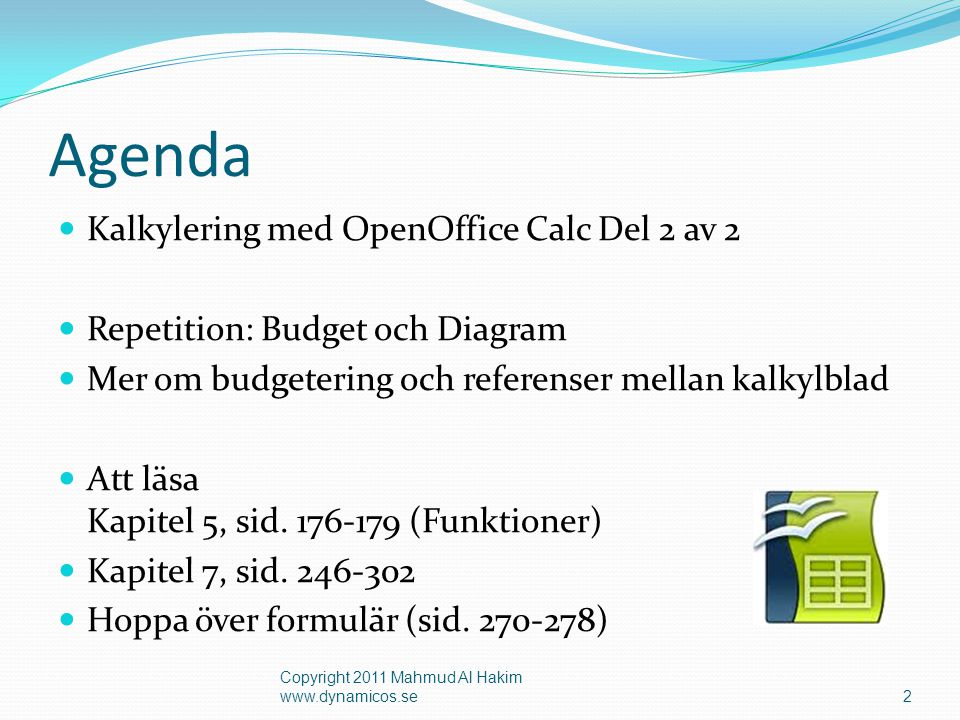 Agenda  Kalkylering med OpenOffice Calc Del 2 av 2  Repetition: Budget och Diagram  Mer om budgetering och referenser mellan kalkylblad  Att läsa Kapitel 5, sid.