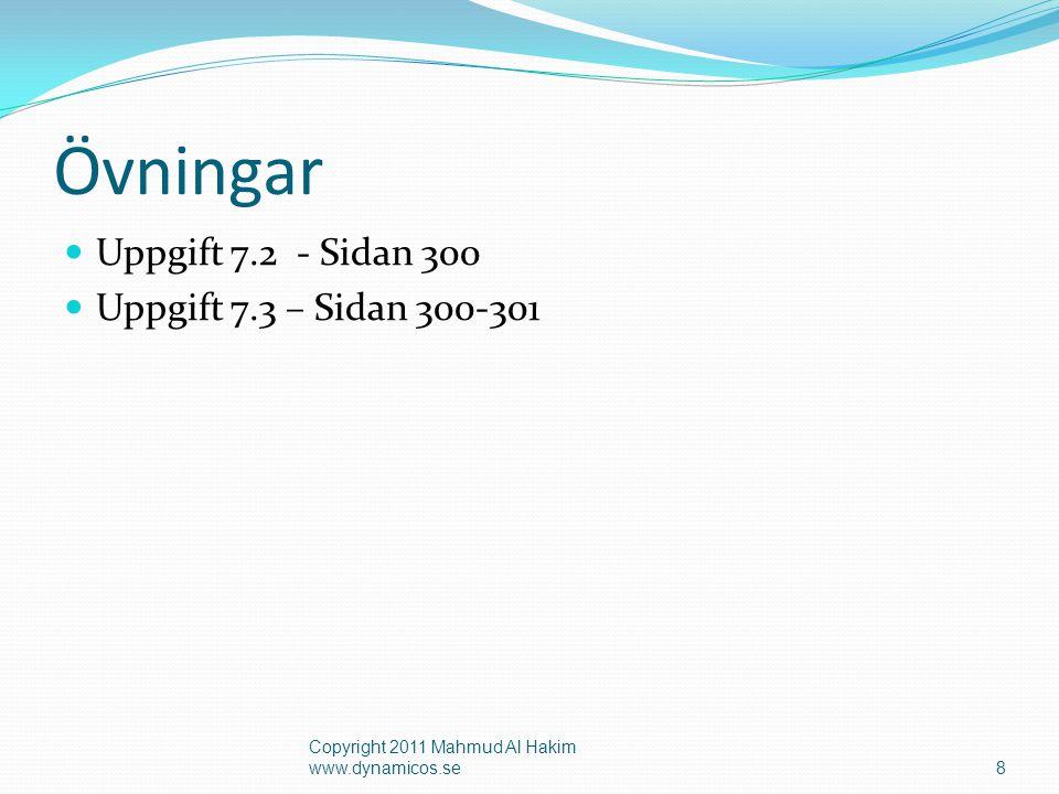 Övningar  Uppgift 7.2 - Sidan 300  Uppgift 7.3 – Sidan 300-301 Copyright 2011 Mahmud Al Hakim www.dynamicos.se8