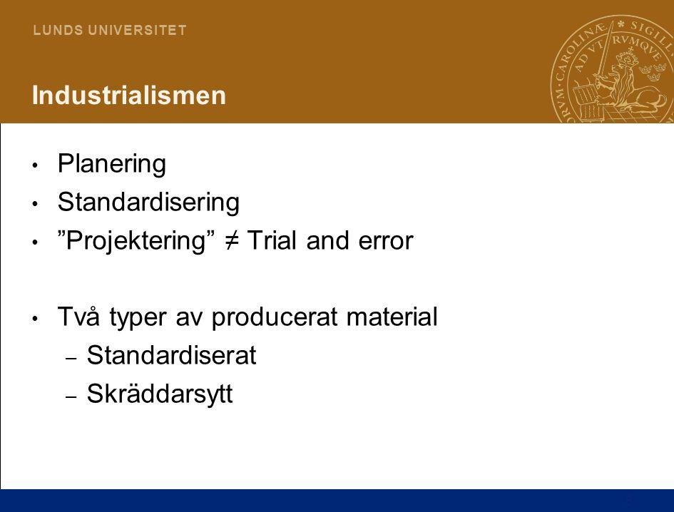 5 L U N D S U N I V E R S I T E T Industrialismen • Planering • Standardisering • Projektering ≠ Trial and error • Två typer av producerat material – Standardiserat – Skräddarsytt