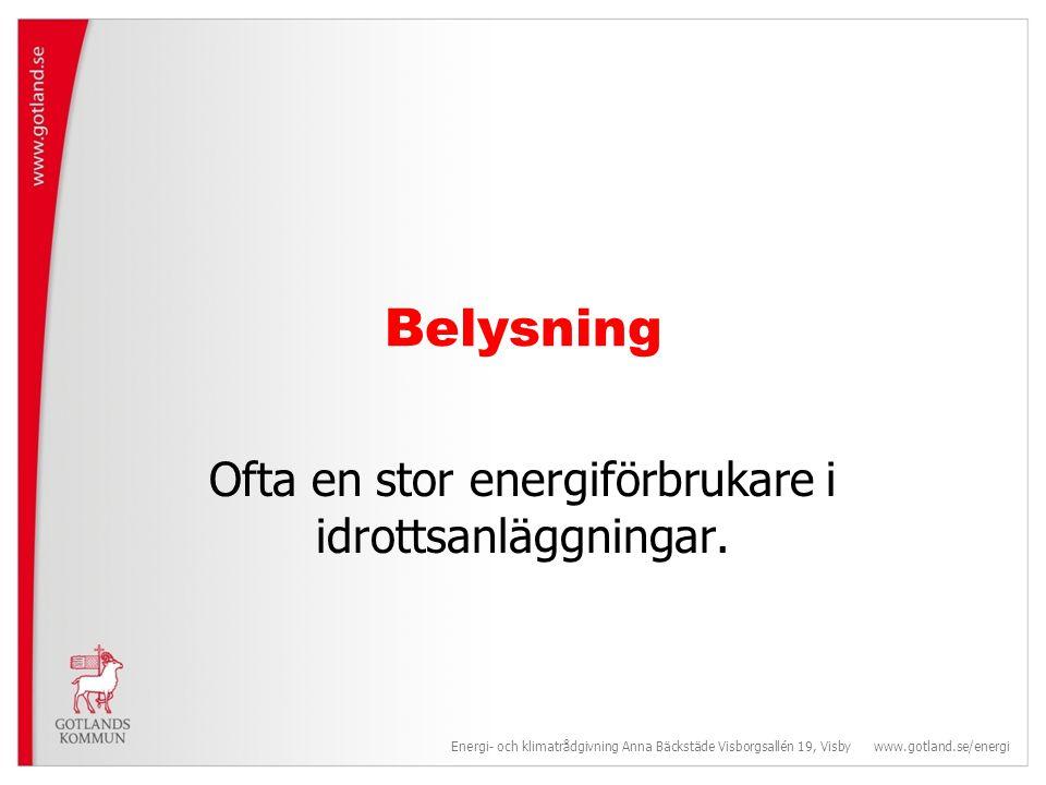 Belysning Ofta en stor energiförbrukare i idrottsanläggningar.