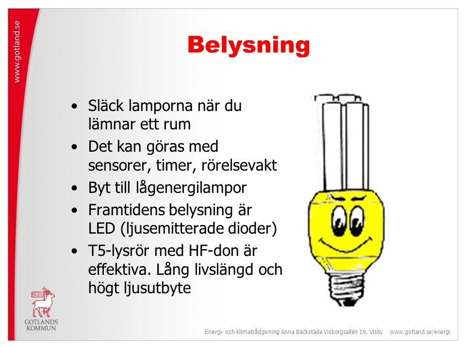 Belysning •Släck lamporna när du lämnar ett rum •Det kan göras med sensorer, timer, rörelsevakt •Byt till lågenergilampor •Framtidens belysning är LED (ljusemitterade dioder) •T5-lysrör med HF-don är effektiva.