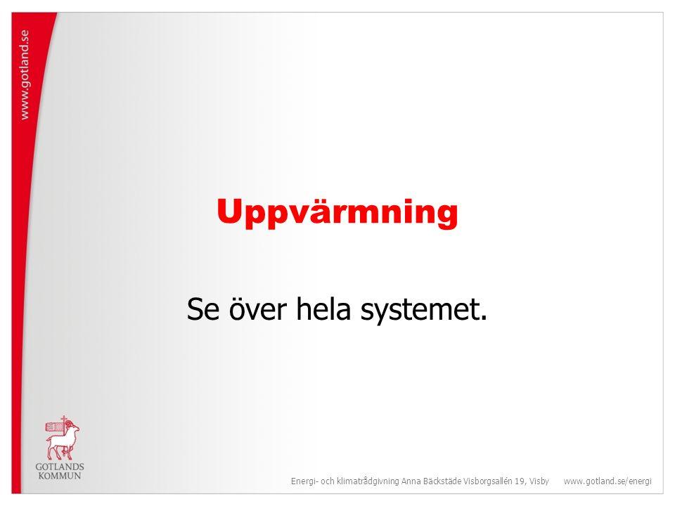 Uppvärmning Se över hela systemet.