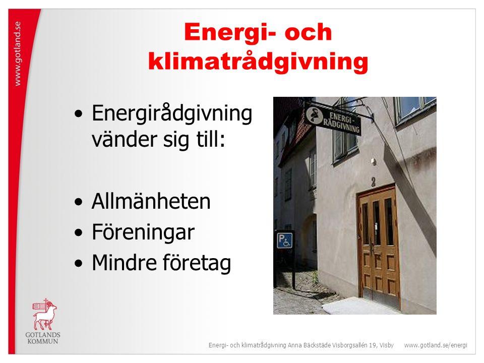 Energi- och klimatrådgivning •Energirådgivning vänder sig till: •Allmänheten •Föreningar •Mindre företag Energi- och klimatrådgivning Anna Bäckstäde Visborgsallén 19, Visby www.gotland.se/energi