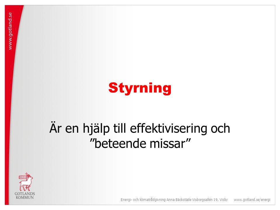Styrning Är en hjälp till effektivisering och beteende missar Energi- och klimatrådgivning Anna Bäckstäde Visborgsallén 19, Visby www.gotland.se/energi