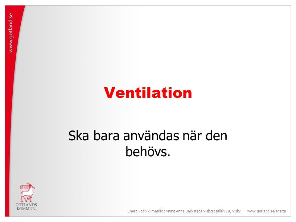 Ventilation •Behöver bara vara igång när det är verksamhet.