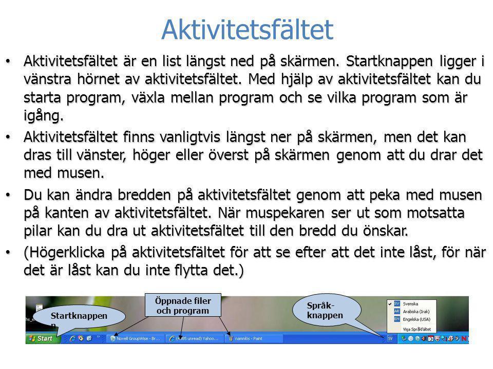 Aktivitetsfältet • Aktivitetsfältet är en list längst ned på skärmen. Startknappen ligger i vänstra hörnet av aktivitetsfältet. Med hjälp av aktivitet