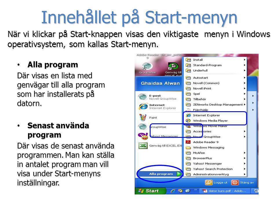 När vi klickar på Start-knappen visas den viktigaste menyn i Windows operativsystem, som kallas Start-menyn. • Alla program Där visas en lista med gen