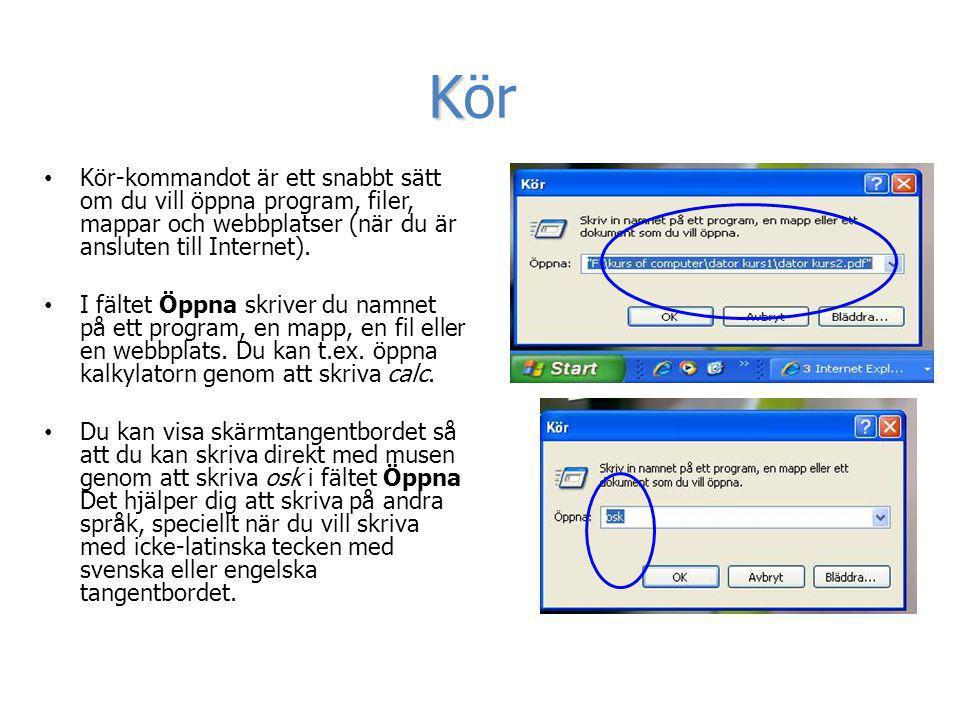K Kör • Kör-kommandot är ett snabbt sätt om du vill öppna program, filer, mappar och webbplatser (när du är ansluten till Internet). • I fältet Öppna