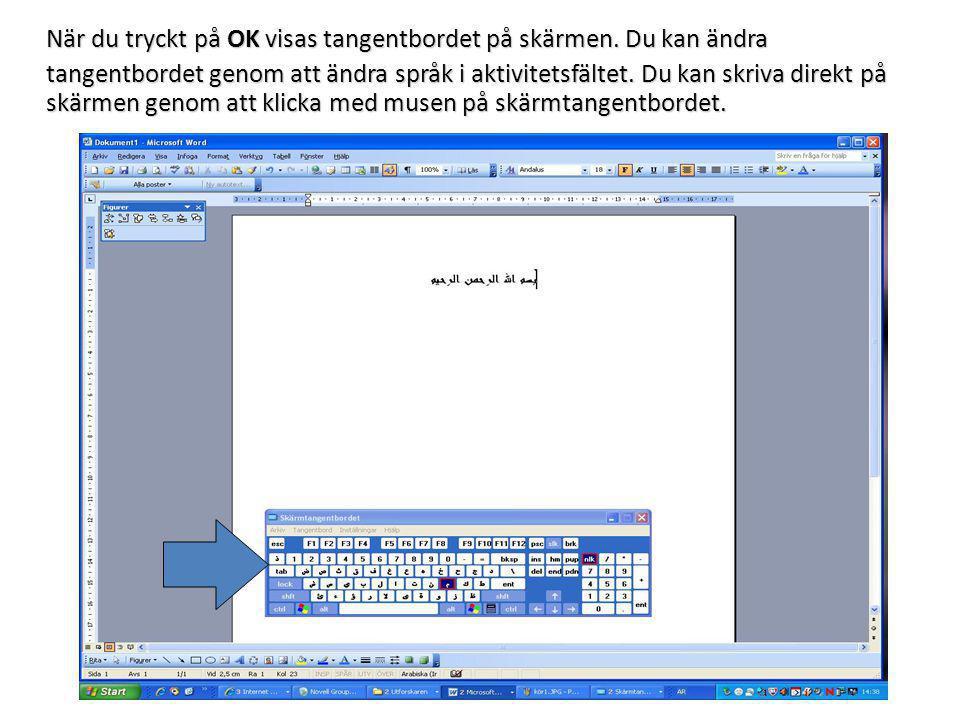 När du tryckt på OK visas tangentbordet på skärmen. Du kan ändra När du tryckt på OK visas tangentbordet på skärmen. Du kan ändra tangentbordet genom