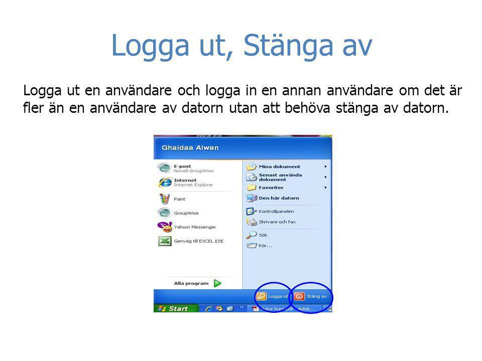 Logga ut, Stänga av Logga ut en användare och logga in en annan användare om det är fler än en användare av datorn utan att behöva stänga av datorn.