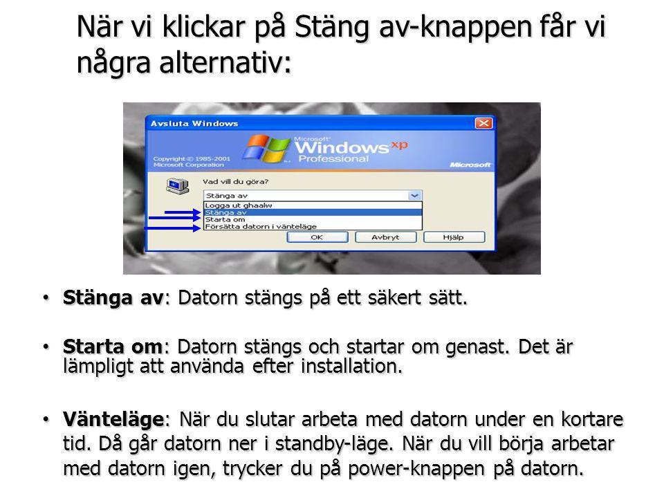 När vi klickar på Stäng av-knappen får vi några alternativ: • Stänga av: Datorn stängs på ett säkert sätt. • Starta om: Datorn stängs och startar om g
