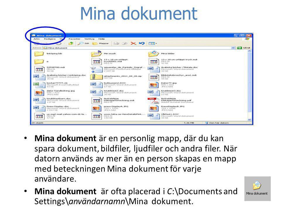 Mina dokument • Mina dokument är en personlig mapp, där du kan spara dokument, bildfiler, ljudfiler och andra filer. När datorn används av mer än en p