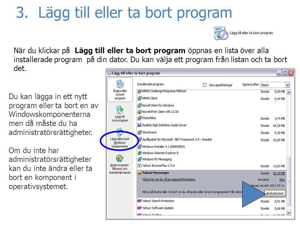 3. Lägg till eller ta bort program När du klickar på Lägg till eller ta bort program öppnas en lista över alla installerade program på din dator. Du k