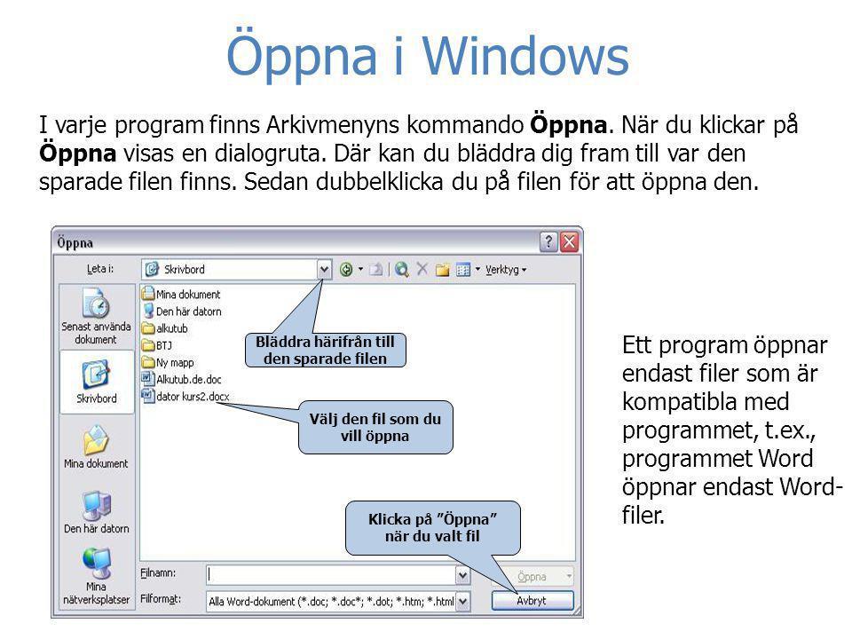 Öppna i Windows I varje program finns Arkivmenyns kommando Öppna. När du klickar på Öppna visas en dialogruta. Där kan du bläddra dig fram till var de