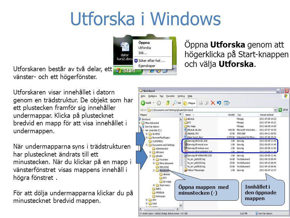 Utforska i Windows Öppna Utforska genom att högerklicka på Start-knappen och välja Utforska. Utforskaren består av två delar, ett vänster- och ett hög