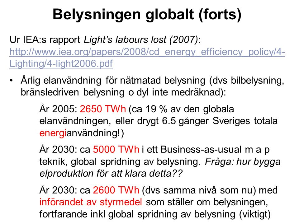 Belysningen globalt (forts) Ur IEA:s rapport Light's labours lost (2007): http://www.iea.org/papers/2008/cd_energy_efficiency_policy/4- Lighting/4-lig