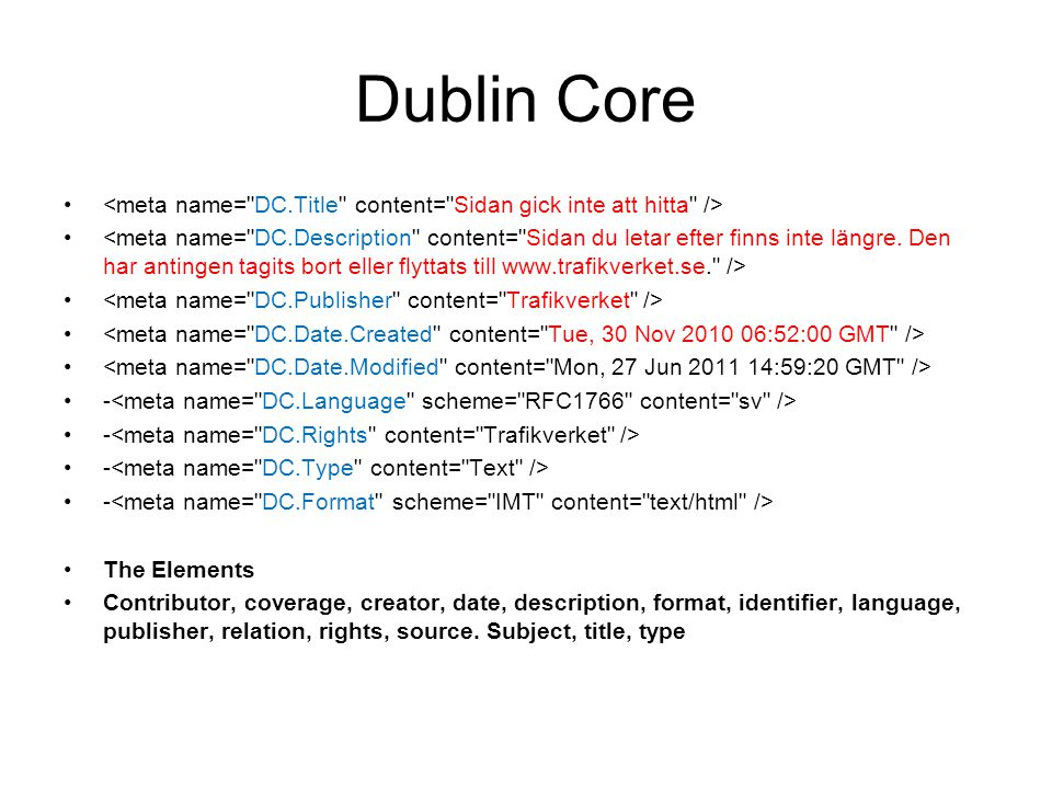 Dublin Core • •- •The Elements •Contributor, coverage, creator, date, description, format, identifier, language, publisher, relation, rights, source.