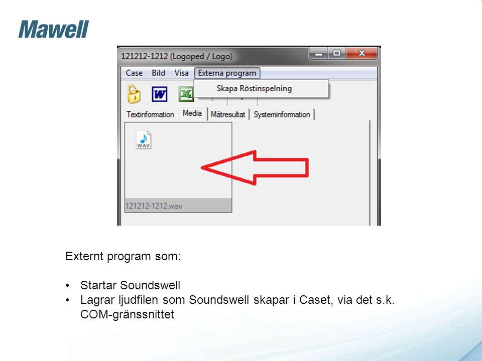 Externt program som: •Startar Soundswell •Lagrar ljudfilen som Soundswell skapar i Caset, via det s.k. COM-gränssnittet