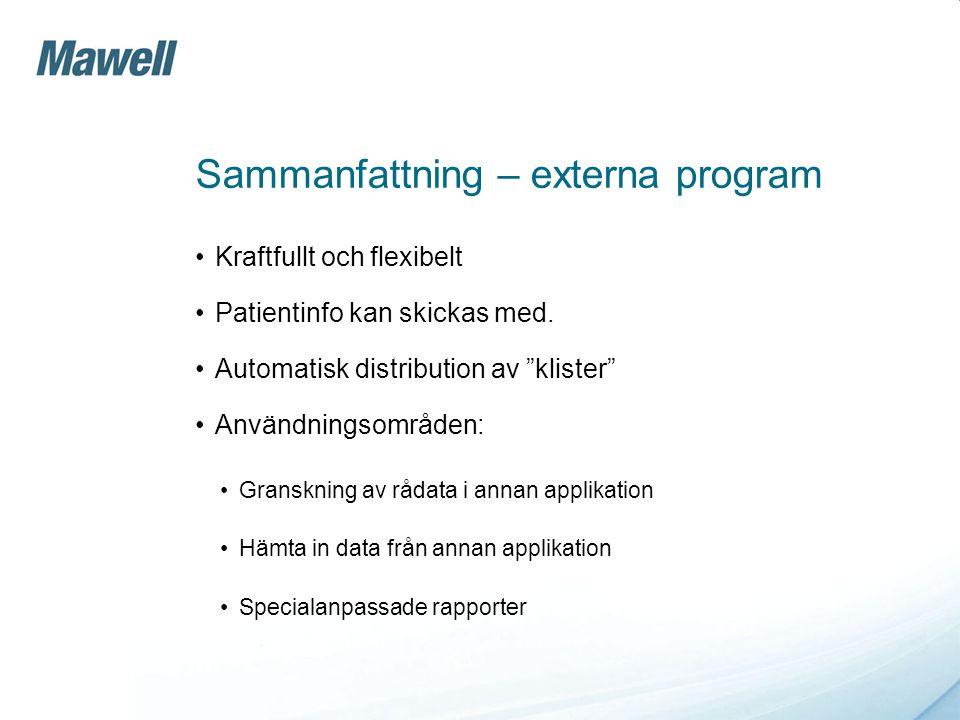 """Sammanfattning – externa program •Kraftfullt och flexibelt •Patientinfo kan skickas med. •Automatisk distribution av """"klister"""" •Användningsområden: •G"""