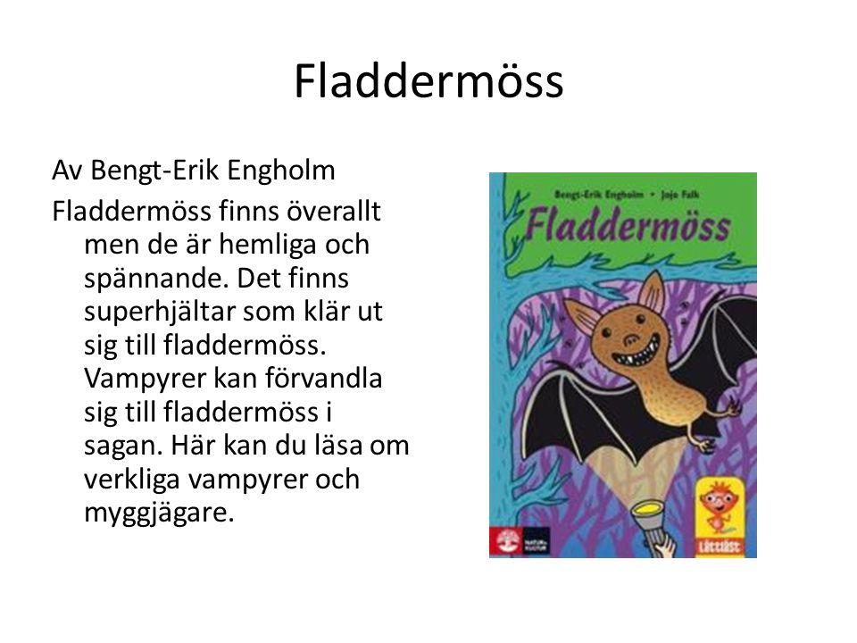 Fladdermöss Av Bengt-Erik Engholm Fladdermöss finns överallt men de är hemliga och spännande. Det finns superhjältar som klär ut sig till fladdermöss.