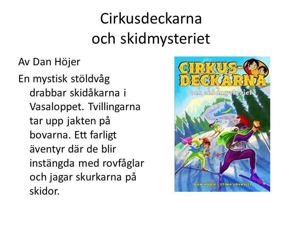 Cirkusdeckarna och skidmysteriet Av Dan Höjer En mystisk stöldvåg drabbar skidåkarna i Vasaloppet. Tvillingarna tar upp jakten på bovarna. Ett farligt