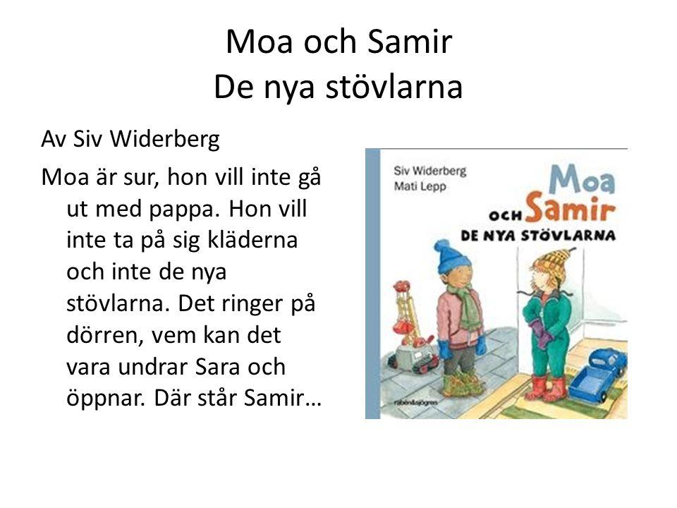 Moa och Samir De nya stövlarna Av Siv Widerberg Moa är sur, hon vill inte gå ut med pappa. Hon vill inte ta på sig kläderna och inte de nya stövlarna.