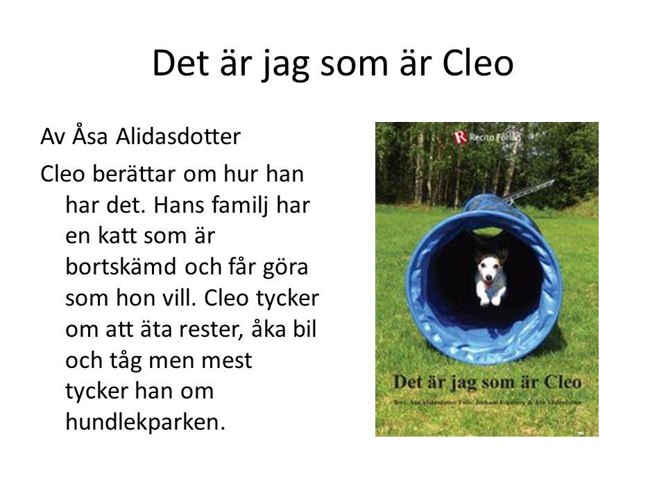 Det är jag som är Cleo Av Åsa Alidasdotter Cleo berättar om hur han har det. Hans familj har en katt som är bortskämd och får göra som hon vill. Cleo