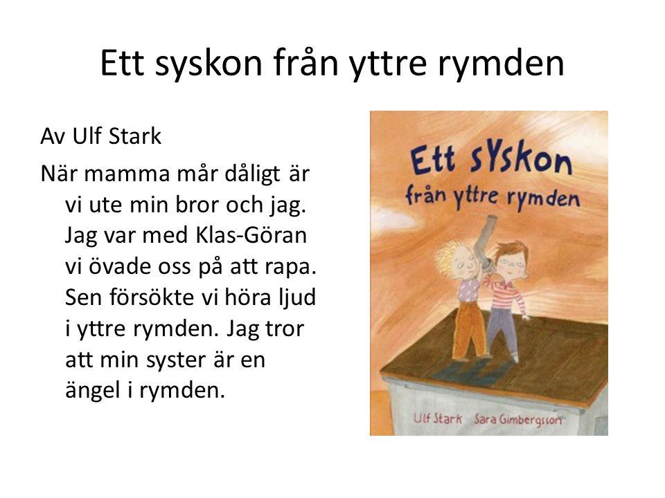 Ett syskon från yttre rymden Av Ulf Stark När mamma mår dåligt är vi ute min bror och jag. Jag var med Klas-Göran vi övade oss på att rapa. Sen försök