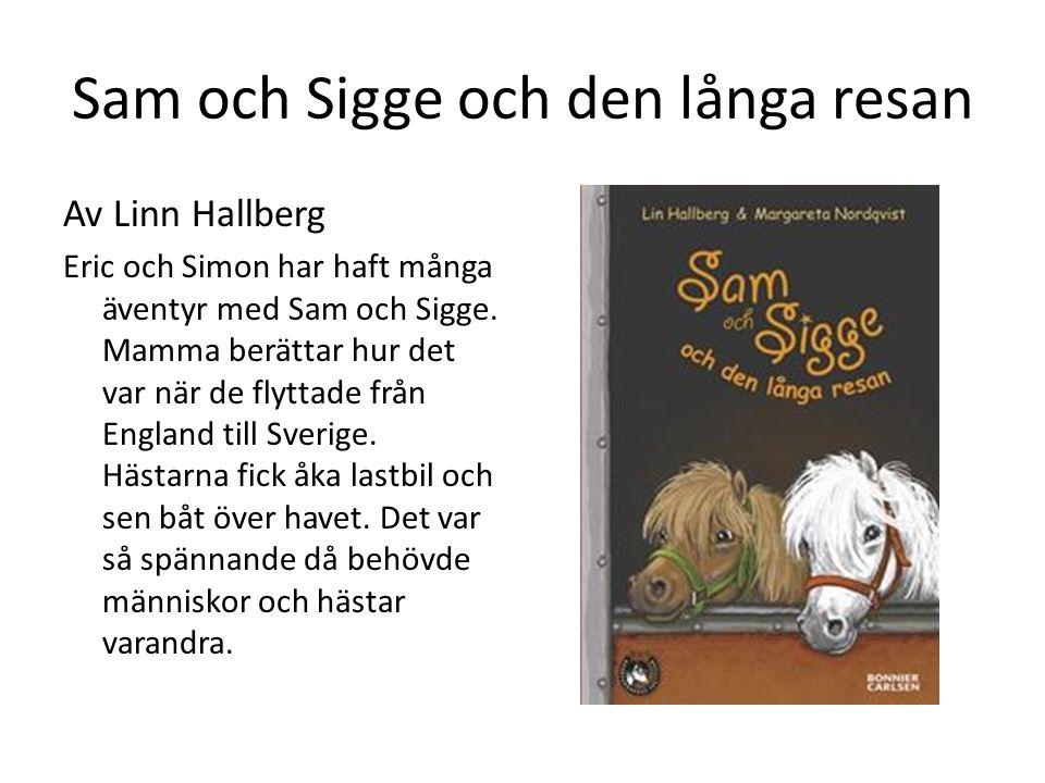 Sam och Sigge och den långa resan Av Linn Hallberg Eric och Simon har haft många äventyr med Sam och Sigge. Mamma berättar hur det var när de flyttade