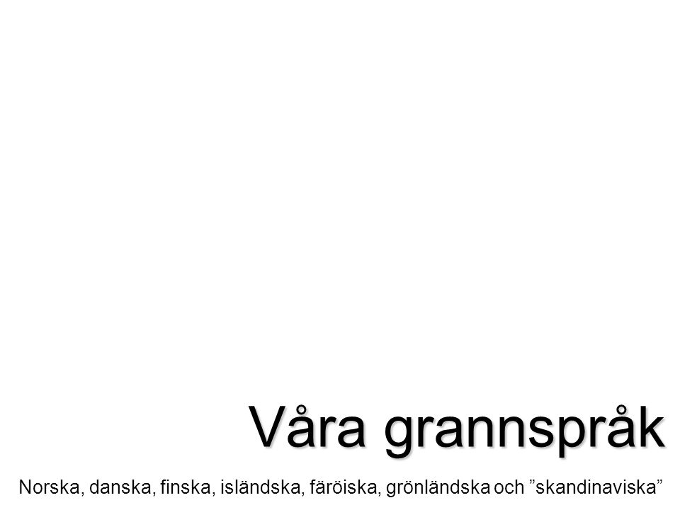 Sverige Finland Åland Danmark Norge Island Färöarna Grönland Vilka nordiska länder finns i vårt klassrum.