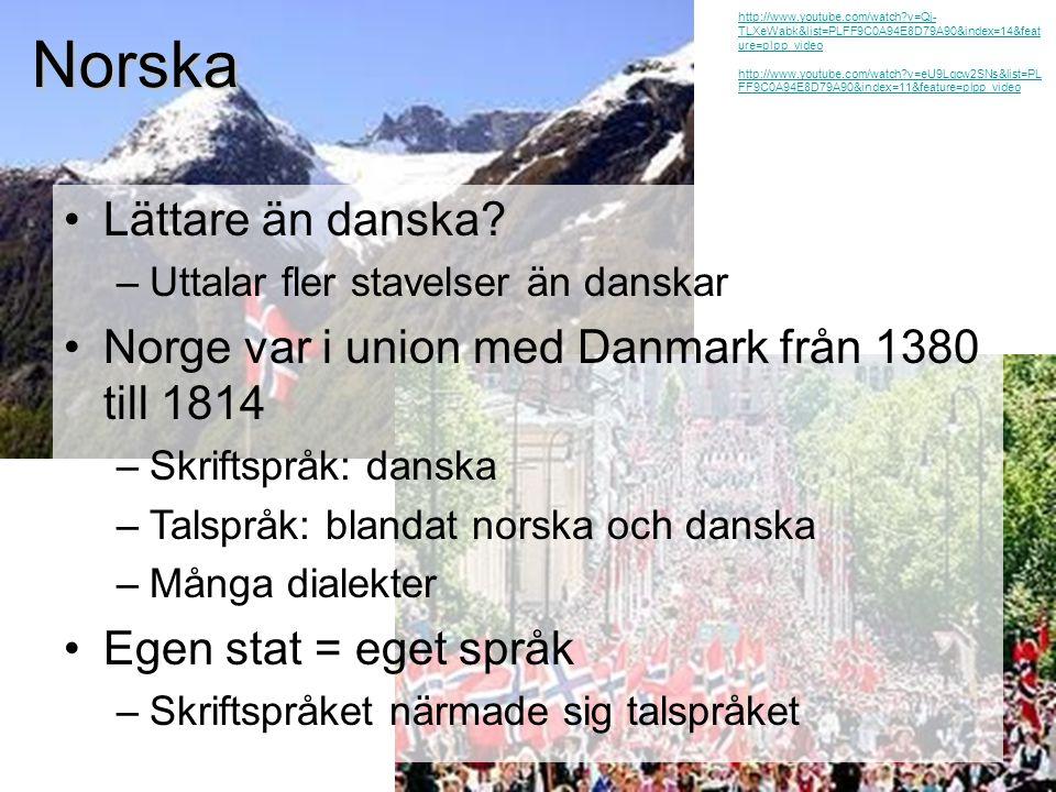 Bokmål och nynorsk •Bokmål –Talades i städerna –Byggde på danskan •Nynorsk –Talades på landsbygden –Ansågs som riktig norska •Som gjort för språk-bråk –Idag två jämställda språk –De flesta talar bokmål –10-15 % nynorska