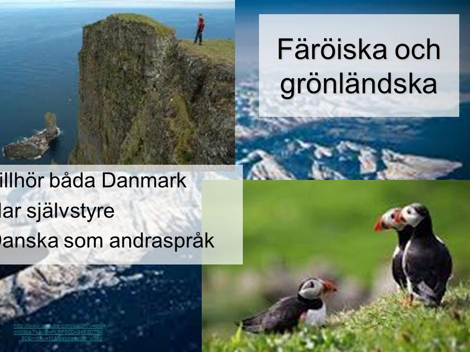 Färöiska och grönländska http://www.youtube.com/watch?v=brw mKI9bsTk&list=PLFF9C0A94E8D79A 90&index=10&feature=plpp_video •Tillhör båda Danmark •Har s