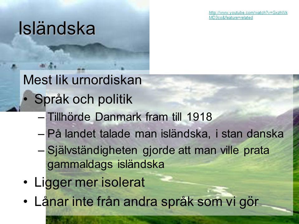 Isländska bokstäver •Þ/þ –Uttalas som th-ljudet i engelskans thing •Ð/ð –Uttalas som th-ljudet i engelskans this •Diftonger, exempelvis ó och á –Dubbelvokaler –ó uttalas ou –á uttalas au Islänningarna gillar inte lånord… Bibliotek = bókasafn (boksamling) Kontor = skrifstofa (skrivstuga) Pass = vegabref (vägbrev) Margarin = smjórlíki (något som liknar smör)