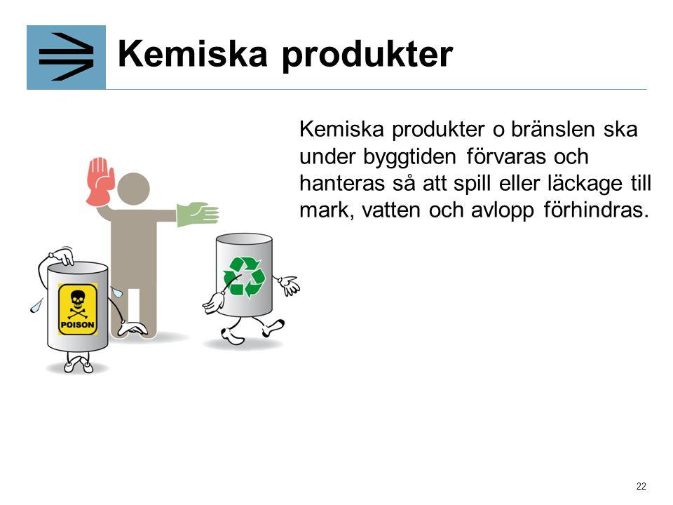 Kemiska produkter Kemiska produkter o bränslen ska under byggtiden förvaras och hanteras så att spill eller läckage till mark, vatten och avlopp förhi