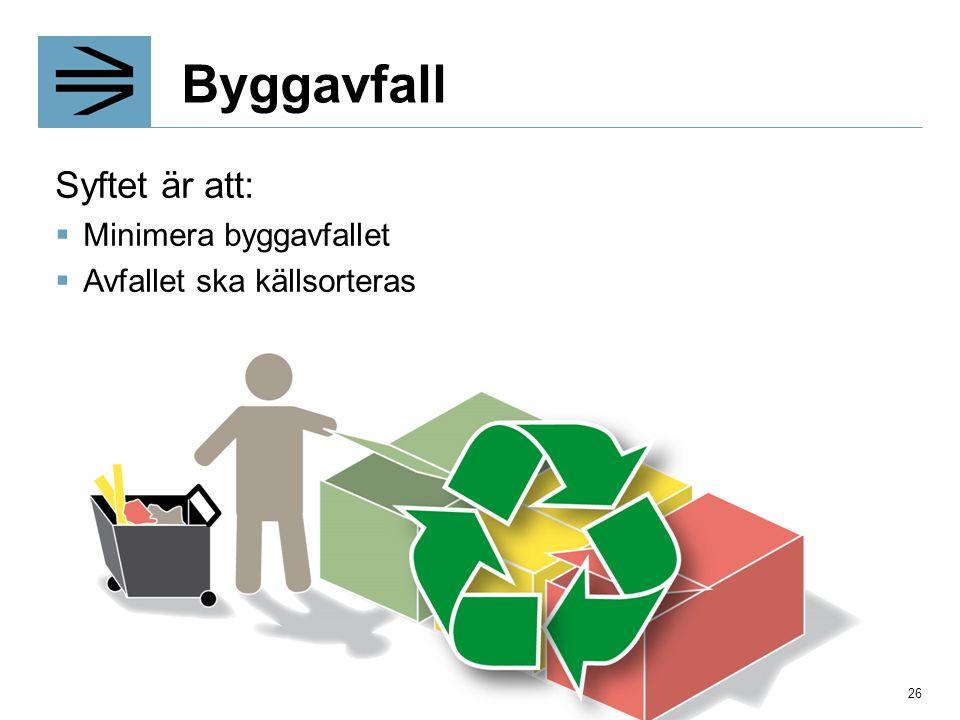 Byggavfall Syftet är att:  Minimera byggavfallet  Avfallet ska källsorteras 26
