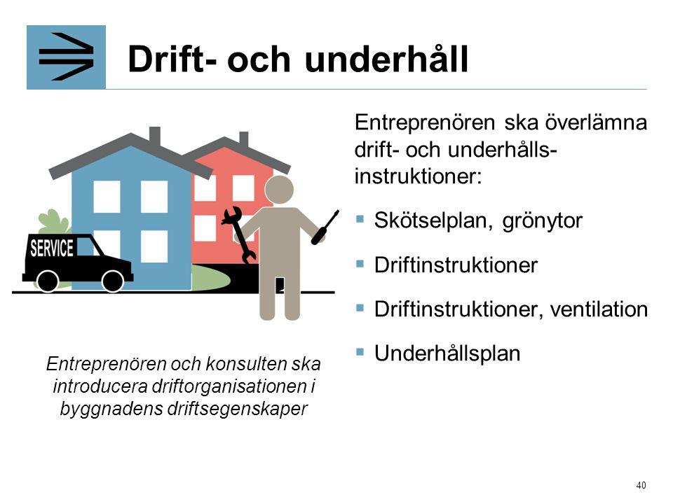 Drift- och underhåll Entreprenören ska överlämna drift- och underhålls- instruktioner:  Skötselplan, grönytor  Driftinstruktioner  Driftinstruktion