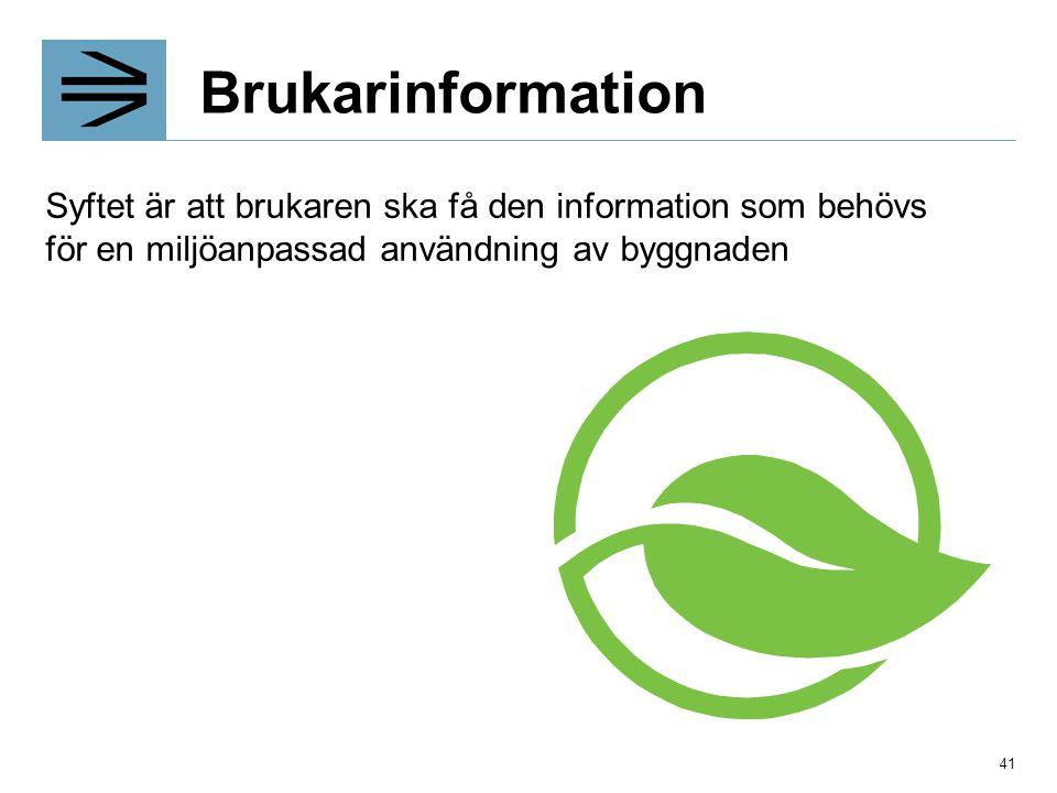 Brukarinformation Syftet är att brukaren ska få den information som behövs för en miljöanpassad användning av byggnaden 41