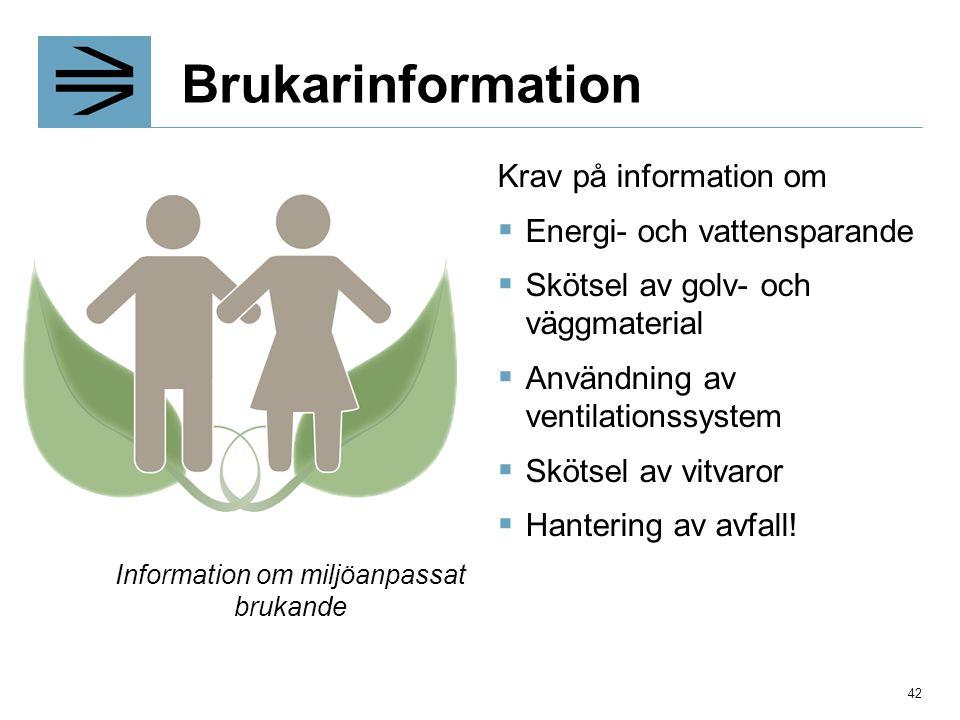 Brukarinformation Krav på information om  Energi- och vattensparande  Skötsel av golv- och väggmaterial  Användning av ventilationssystem  Skötsel