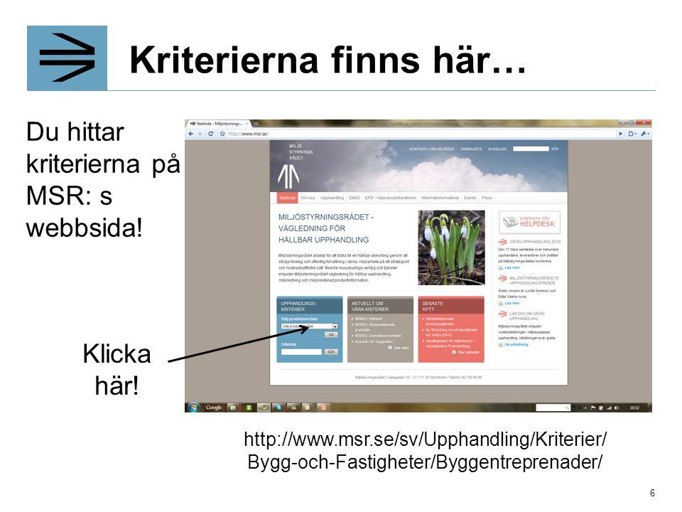 Kriterierna finns här… Du hittar kriterierna på MSR: s webbsida! http://www.msr.se/sv/Upphandling/Kriterier/ Bygg-och-Fastigheter/Byggentreprenader/ K