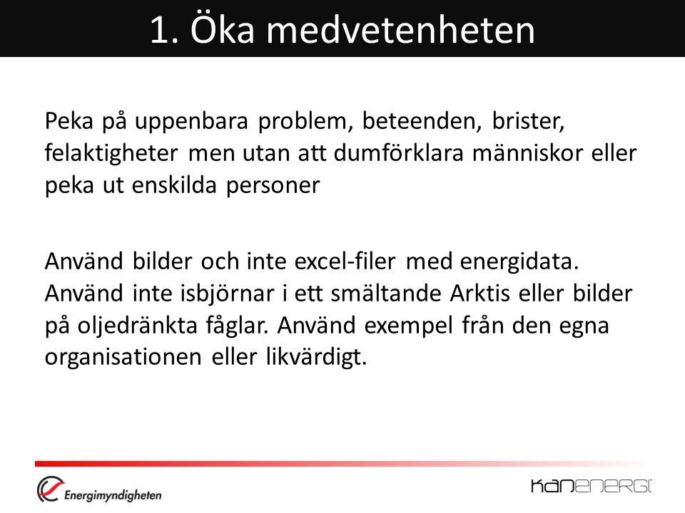 1. Öka medvetenheten Peka på uppenbara problem, beteenden, brister, felaktigheter men utan att dumförklara människor eller peka ut enskilda personer A