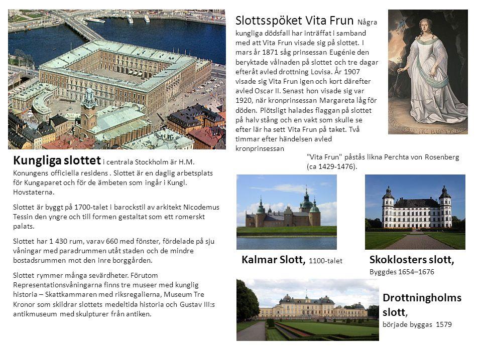 Kalmar Slott, 1100-talet Kungliga slottet i centrala Stockholm är H.M. Konungens officiella residens. Slottet är en daglig arbetsplats för Kungaparet