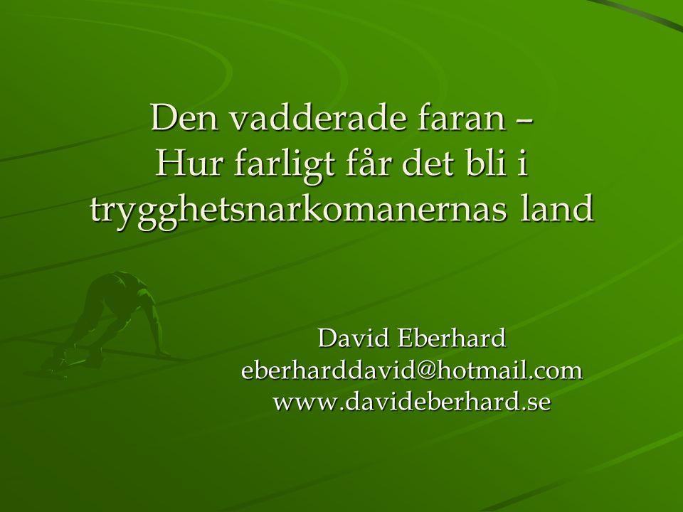 Den vadderade faran – Hur farligt får det bli i trygghetsnarkomanernas land David Eberhard eberharddavid@hotmail.comwww.davideberhard.se