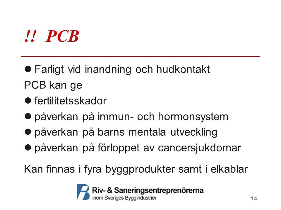 !! PCB  Farligt vid inandning och hudkontakt PCB kan ge  fertilitetsskador  påverkan på immun- och hormonsystem  påverkan på barns mentala utveckl