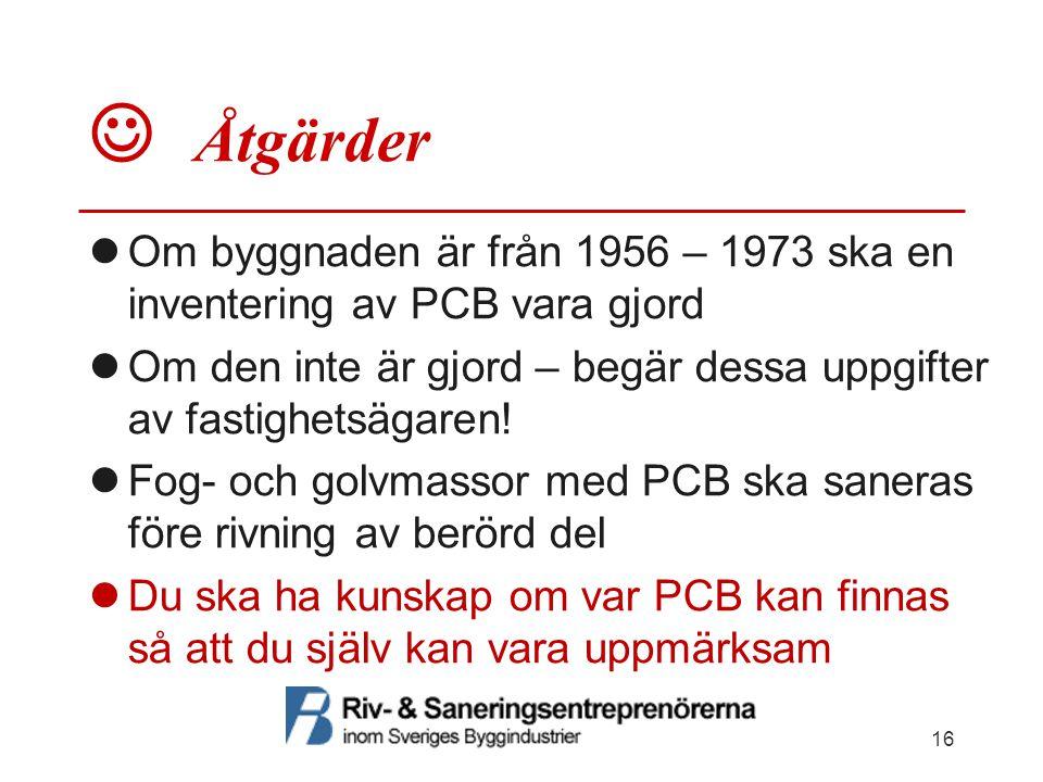  Åtgärder  Om byggnaden är från 1956 – 1973 ska en inventering av PCB vara gjord  Om den inte är gjord – begär dessa uppgifter av fastighetsägaren!