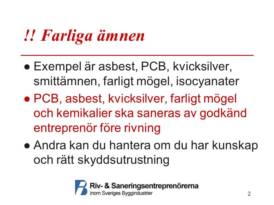 !! Farliga ämnen ●Exempel är asbest, PCB, kvicksilver, smittämnen, farligt mögel, isocyanater ●PCB, asbest, kvicksilver, farligt mögel och kemikalier