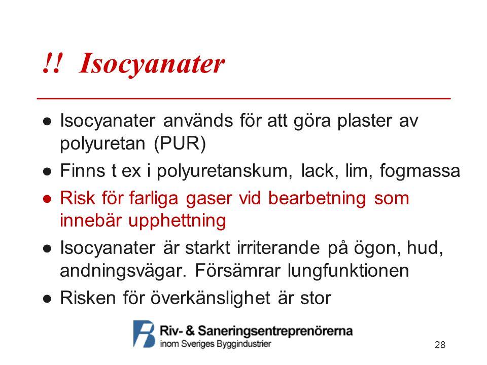 !! Isocyanater ●Isocyanater används för att göra plaster av polyuretan (PUR) ●Finns t ex i polyuretanskum, lack, lim, fogmassa ●Risk för farliga gaser