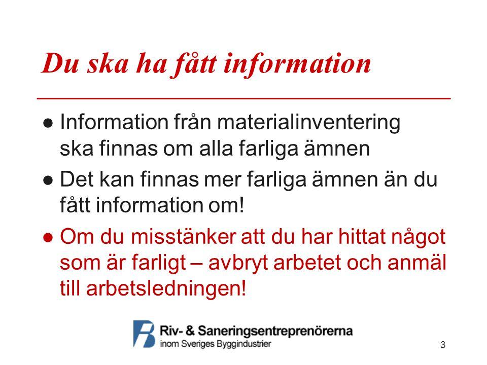 Du ska ha fått information ●Information från materialinventering ska finnas om alla farliga ämnen ●Det kan finnas mer farliga ämnen än du fått informa